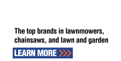 Lawn & Garden Equipment | The top brands in lawnmowers, chainsaws, and lawn and garden | Learn More